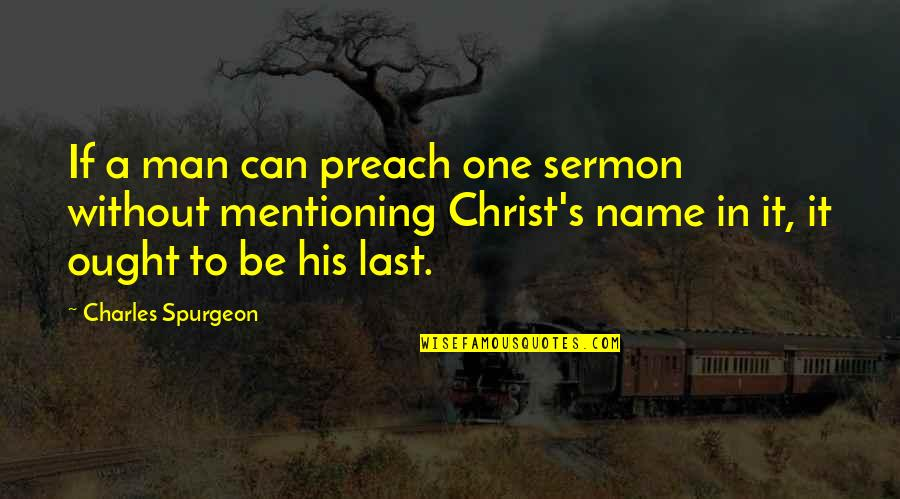 Let's Start With Forever Quotes By Charles Spurgeon: If a man can preach one sermon without