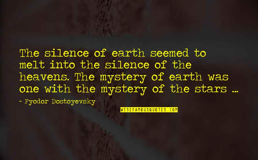 Let's Start With Forever Quotes By Fyodor Dostoyevsky: The silence of earth seemed to melt into