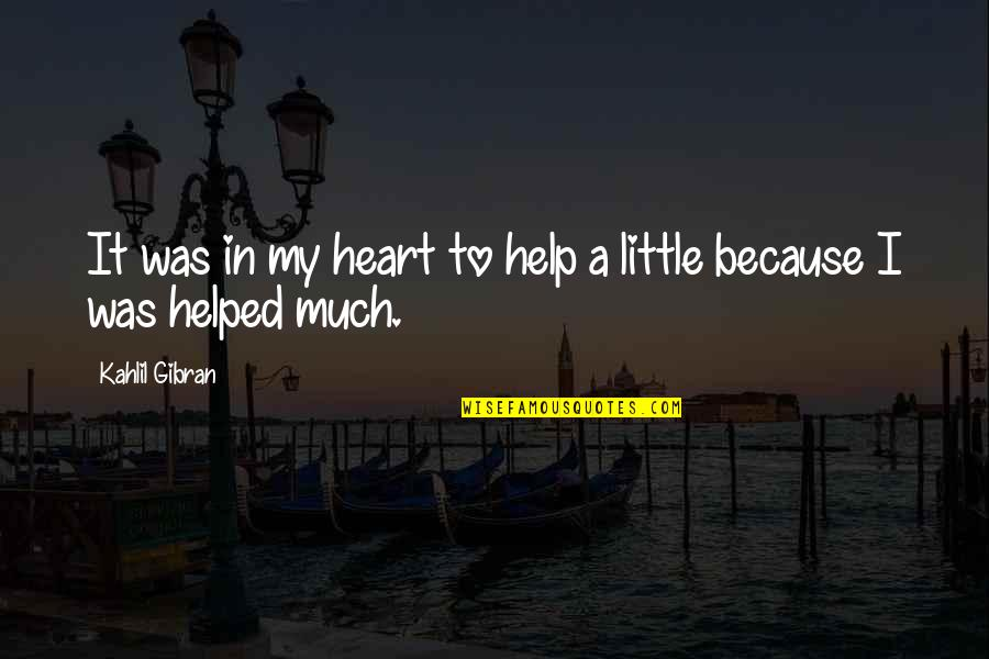 Let's Start With Forever Quotes By Kahlil Gibran: It was in my heart to help a