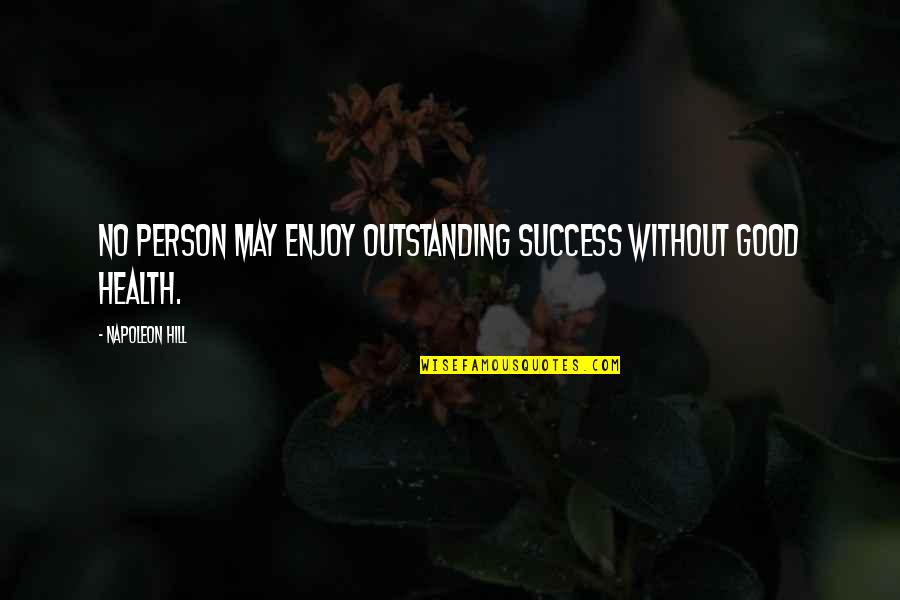Let's Start With Forever Quotes By Napoleon Hill: No person may enjoy outstanding success without good