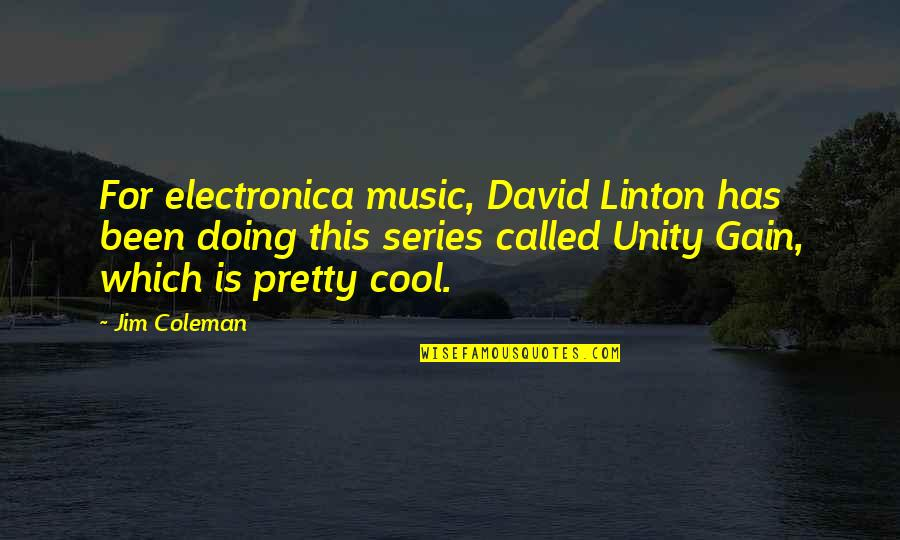 Lett Quotes By Jim Coleman: For electronica music, David Linton has been doing