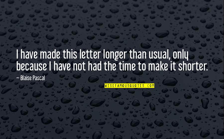 Letter N Quotes By Blaise Pascal: I have made this letter longer than usual,