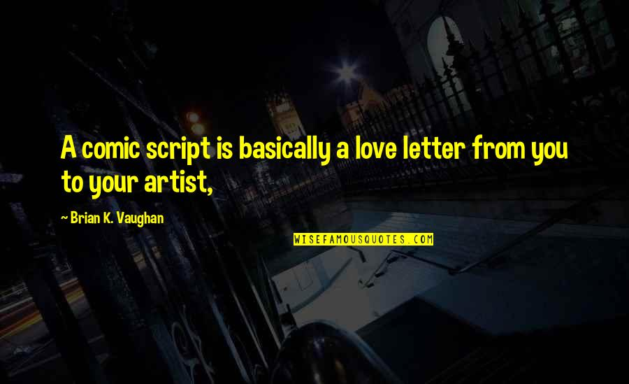 Letter N Quotes By Brian K. Vaughan: A comic script is basically a love letter