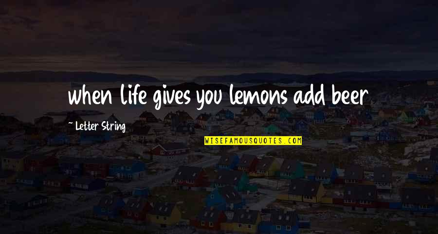 Letter N Quotes By Letter String: when life gives you lemons add beer
