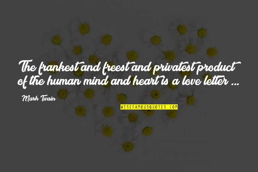 Letter N Quotes By Mark Twain: The frankest and freest and privatest product of