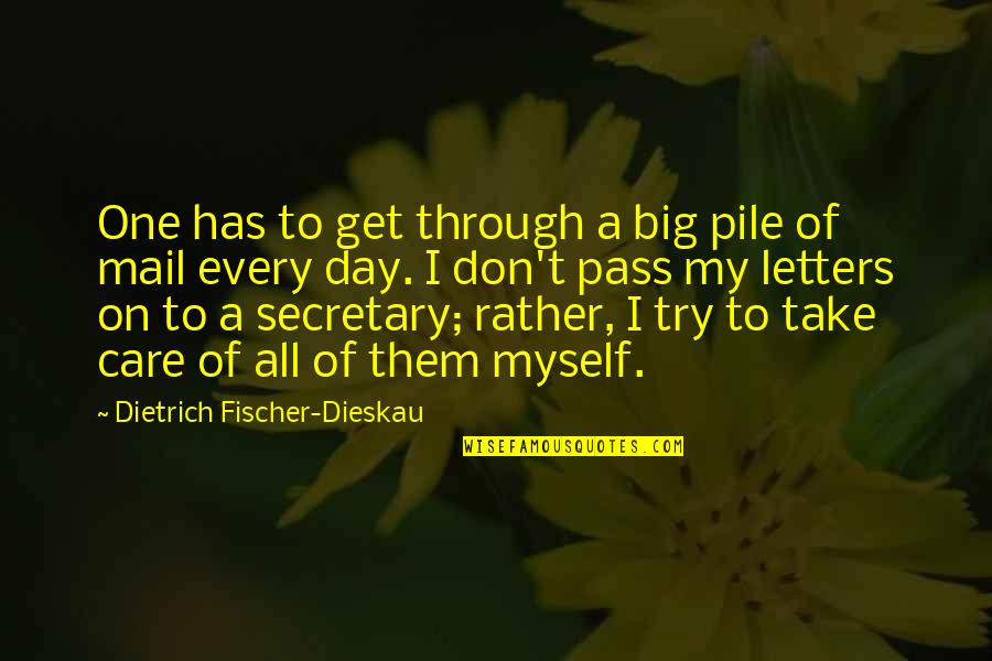 Letters Mail Quotes By Dietrich Fischer-Dieskau: One has to get through a big pile
