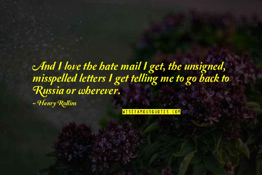Letters Mail Quotes By Henry Rollins: And I love the hate mail I get,