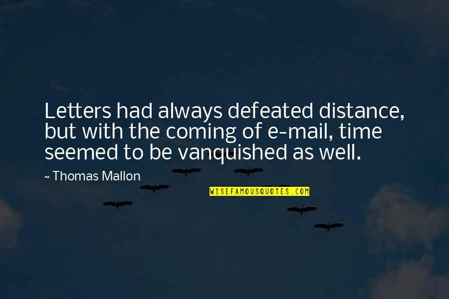 Letters Mail Quotes By Thomas Mallon: Letters had always defeated distance, but with the