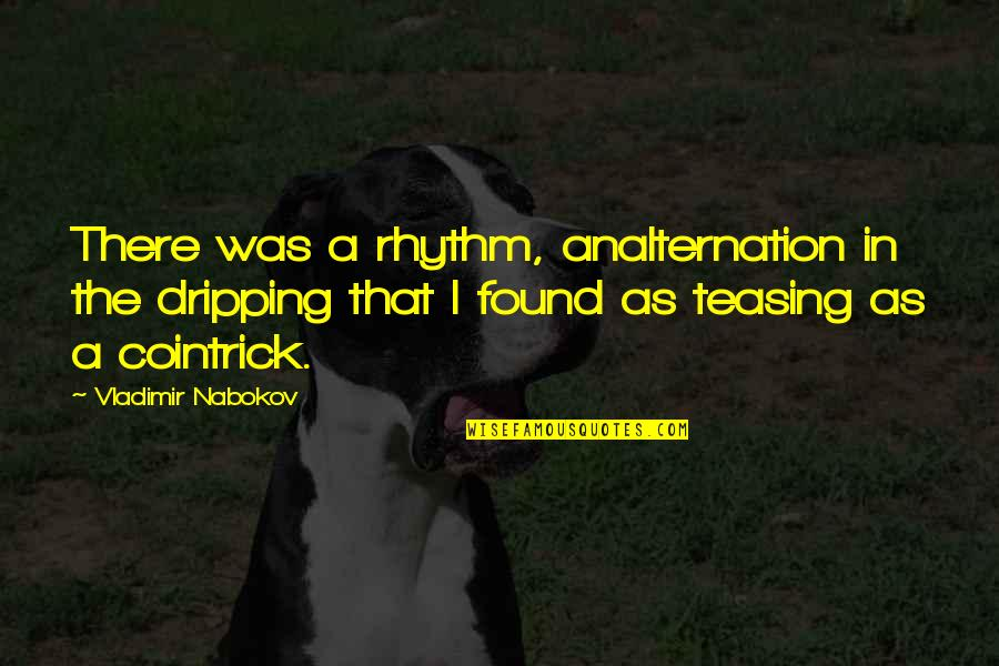 Letti Quotes By Vladimir Nabokov: There was a rhythm, analternation in the dripping