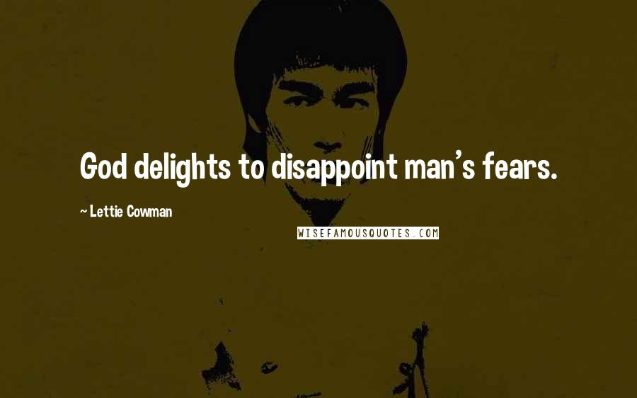 Lettie Cowman quotes: God delights to disappoint man's fears.