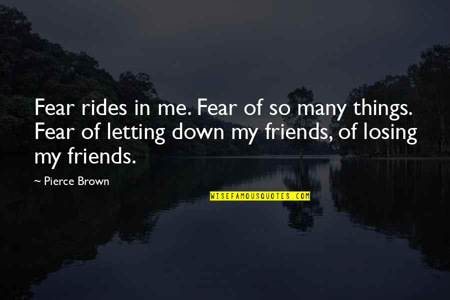 Letting Down Your Friends Quotes By Pierce Brown: Fear rides in me. Fear of so many