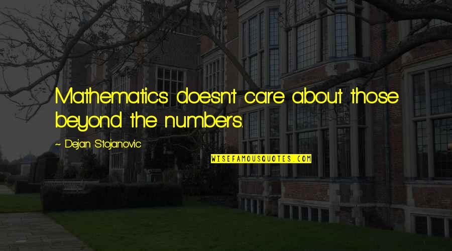 Letting Go And Moving On For The Better Quotes By Dejan Stojanovic: Mathematics doesn't care about those beyond the numbers.