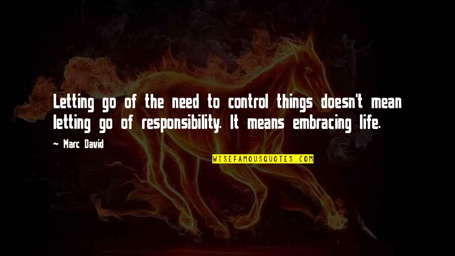 Letting Go Doesn't Mean Quotes By Marc David: Letting go of the need to control things