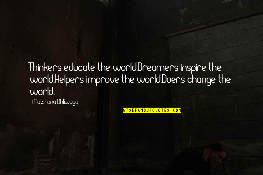 Letting Go Doesn't Mean Quotes By Matshona Dhliwayo: Thinkers educate the world.Dreamers inspire the world.Helpers improve