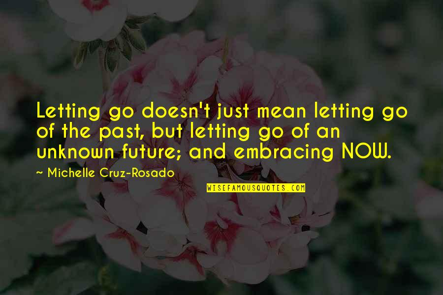Letting Go Doesn't Mean Quotes By Michelle Cruz-Rosado: Letting go doesn't just mean letting go of