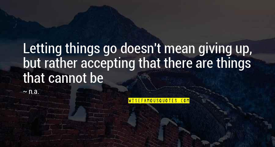 Letting Go Doesn't Mean Quotes By N.a.: Letting things go doesn't mean giving up, but