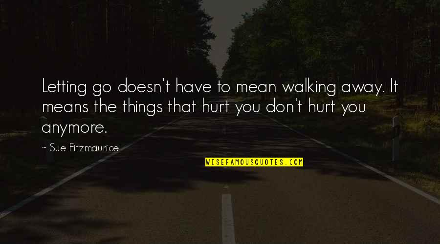 Letting Go Doesn't Mean Quotes By Sue Fitzmaurice: Letting go doesn't have to mean walking away.