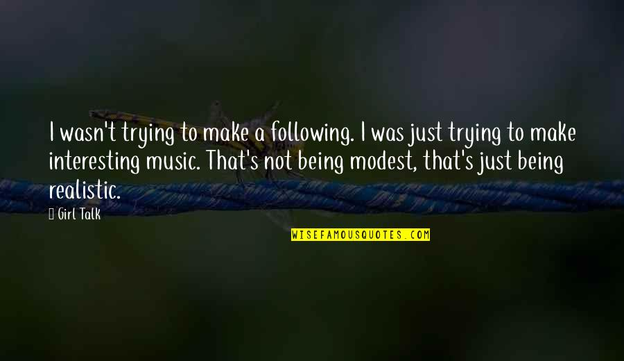 Letting Go Of Those Who Hurt Us Quotes By Girl Talk: I wasn't trying to make a following. I