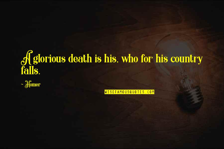 Letting Go Of Those Who Hurt Us Quotes By Homer: A glorious death is his, who for his