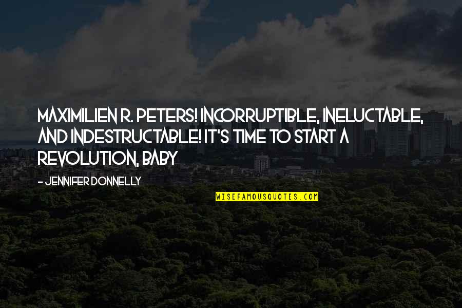 Letting Go Of Those Who Hurt Us Quotes By Jennifer Donnelly: Maximilien R. Peters! Incorruptible, ineluctable, and indestructable! It's