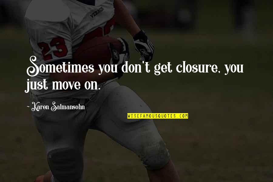 Letting Go Of Toxic Relationships Quotes By Karen Salmansohn: Sometimes you don't get closure, you just move