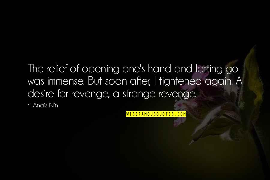 Letting Go The One You Love Quotes By Anais Nin: The relief of opening one's hand and letting