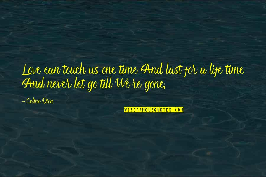 Letting Go The One You Love Quotes By Celine Dion: Love can touch us one time And last