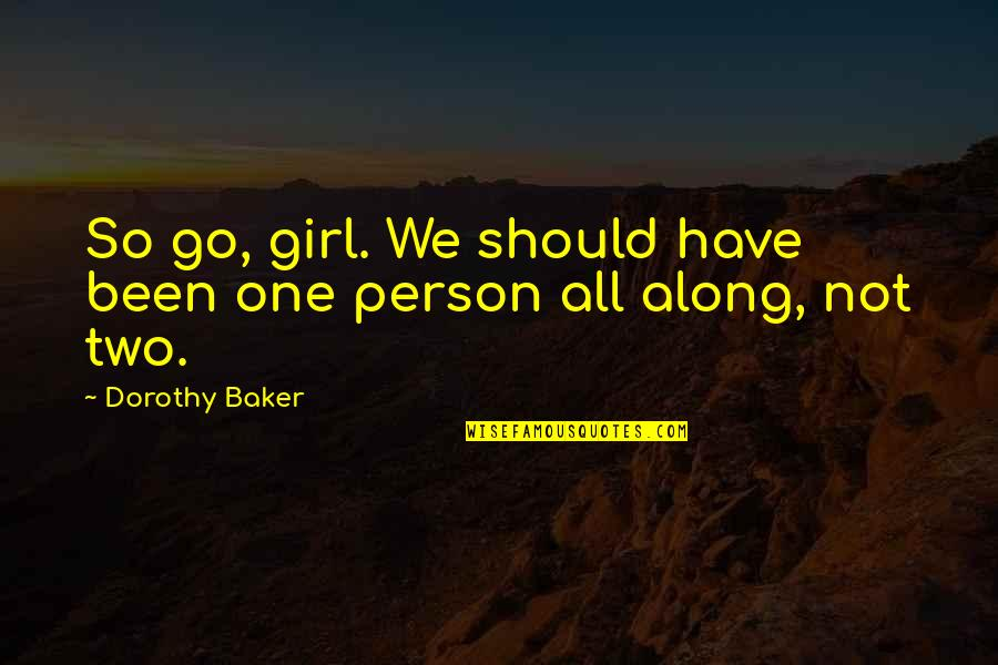 Letting Go The One You Love Quotes By Dorothy Baker: So go, girl. We should have been one