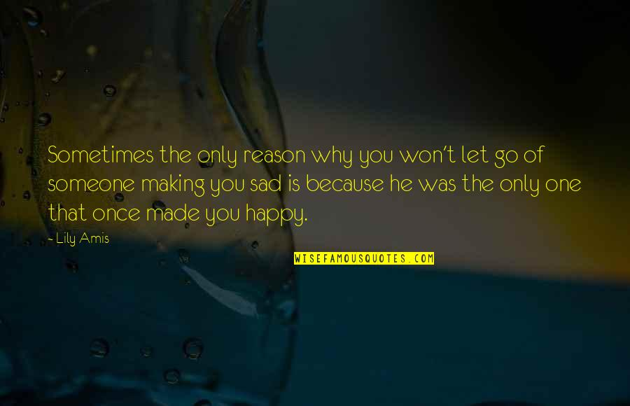 Letting Go The One You Love Quotes By Lily Amis: Sometimes the only reason why you won't let