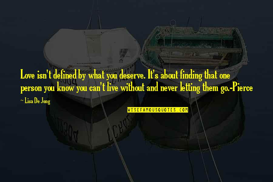 Letting Go The One You Love Quotes By Lisa De Jong: Love isn't defined by what you deserve. It's