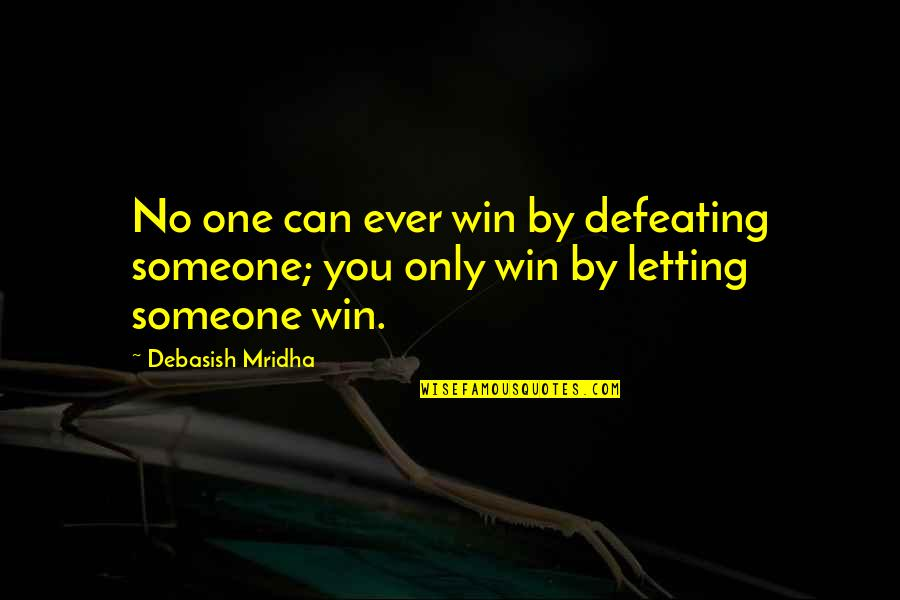 Letting Someone In Your Life Quotes By Debasish Mridha: No one can ever win by defeating someone;