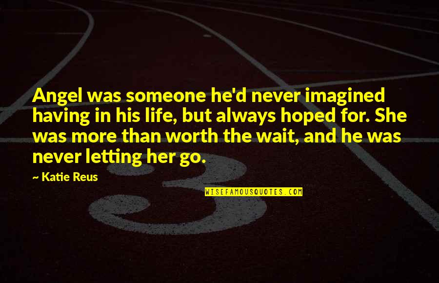 Letting Someone In Your Life Quotes By Katie Reus: Angel was someone he'd never imagined having in