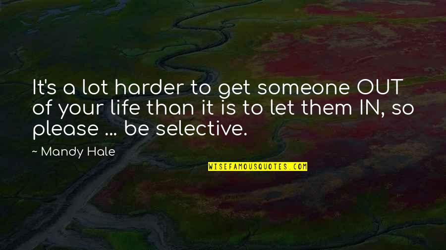 Letting Someone In Your Life Quotes By Mandy Hale: It's a lot harder to get someone OUT