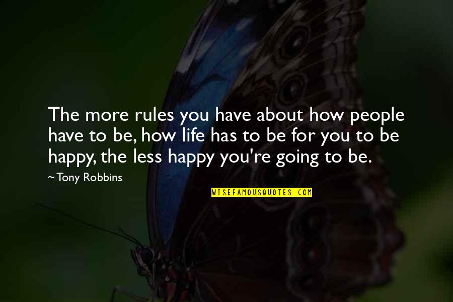 Leucoderma Quotes By Tony Robbins: The more rules you have about how people