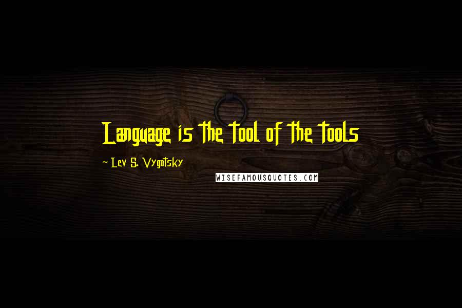 Lev S. Vygotsky quotes: Language is the tool of the tools