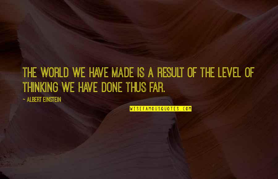 Level 1 2 3 Quotes By Albert Einstein: The world we have made is a result