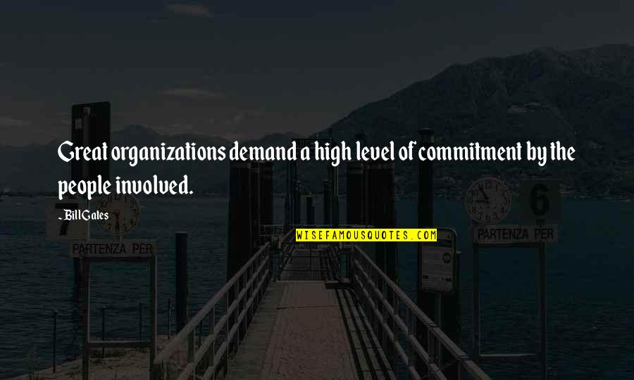 Level 1 2 3 Quotes By Bill Gates: Great organizations demand a high level of commitment