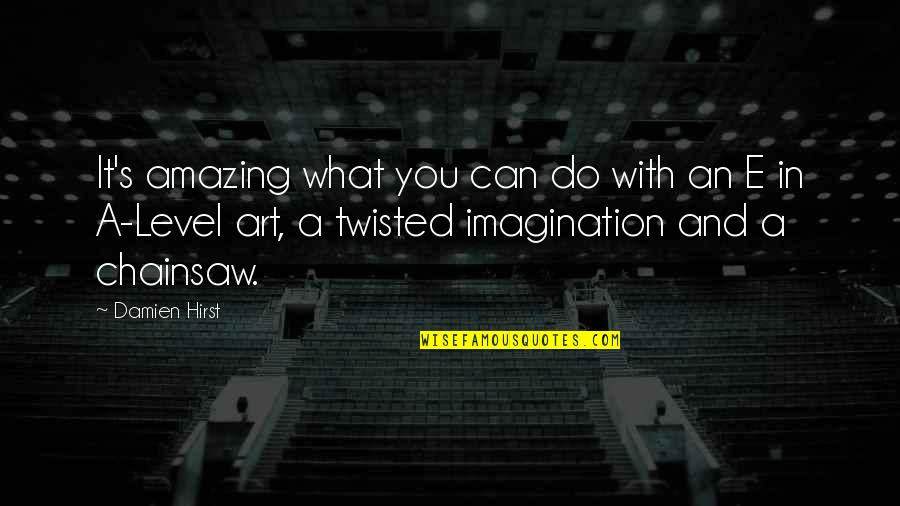 Level 1 2 3 Quotes By Damien Hirst: It's amazing what you can do with an