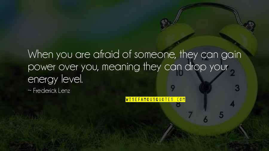 Level 1 2 3 Quotes By Frederick Lenz: When you are afraid of someone, they can
