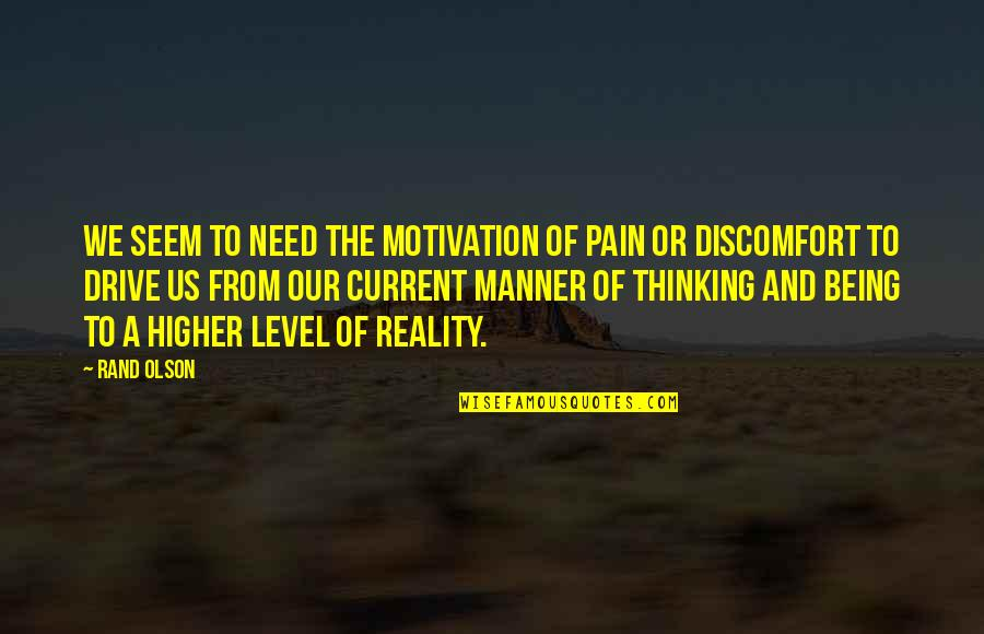 Level 1 2 3 Quotes By Rand Olson: We seem to need the motivation of pain