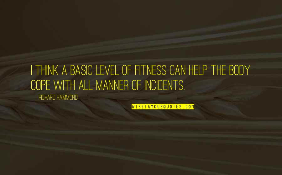 Level 1 2 3 Quotes By Richard Hammond: I think a basic level of fitness can