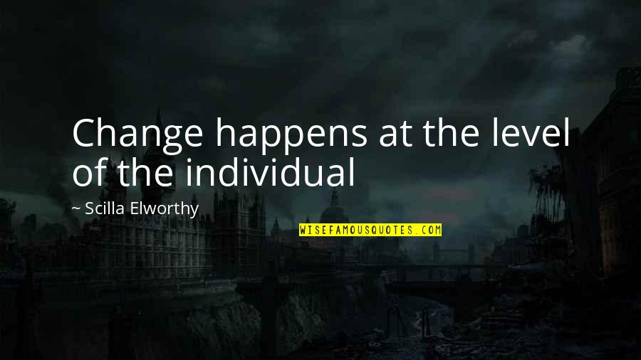 Level 1 2 3 Quotes By Scilla Elworthy: Change happens at the level of the individual