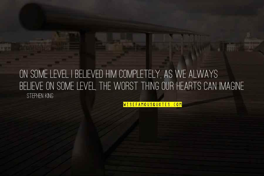 Level 1 2 3 Quotes By Stephen King: On some level I believed him completely, as
