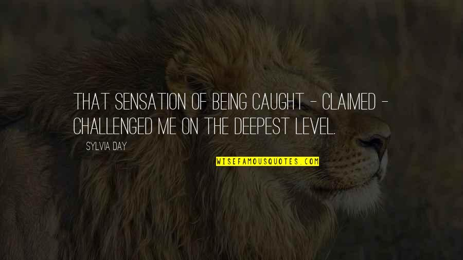 Level 1 2 3 Quotes By Sylvia Day: That sensation of being caught - claimed -