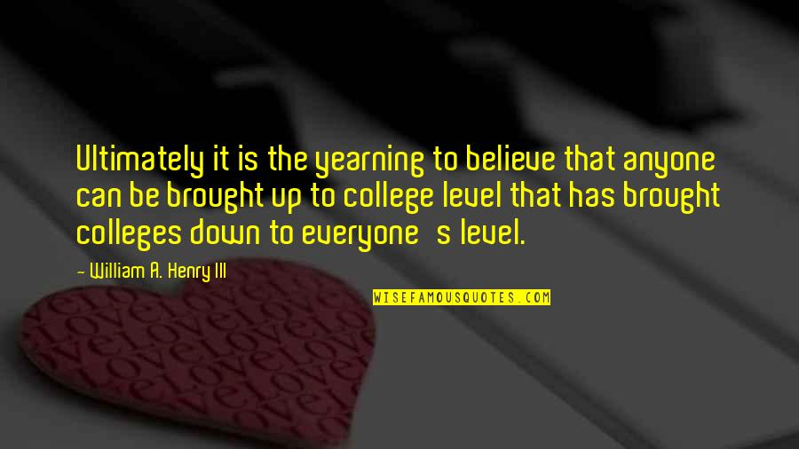 Level 1 2 3 Quotes By William A. Henry III: Ultimately it is the yearning to believe that