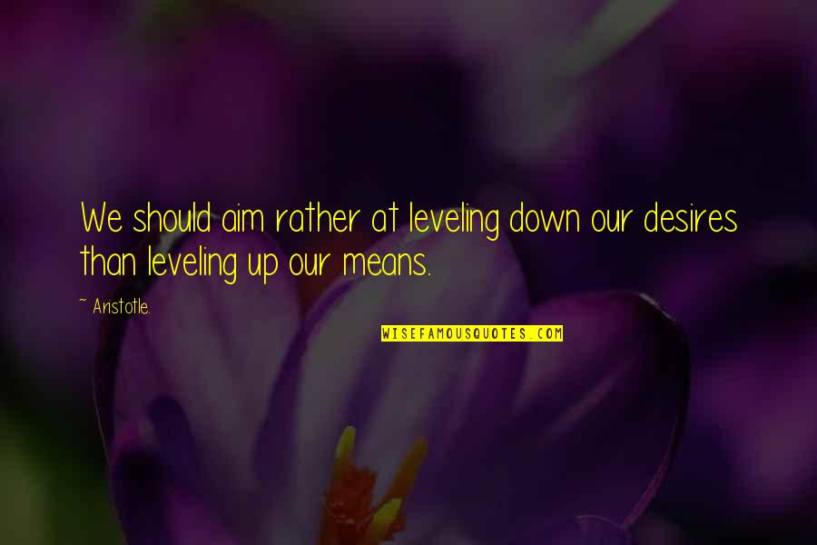 Leveling Down Quotes By Aristotle.: We should aim rather at leveling down our