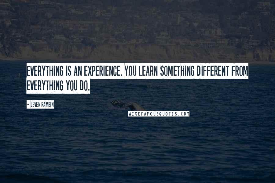 Leven Rambin quotes: Everything is an experience. You learn something different from everything you do.