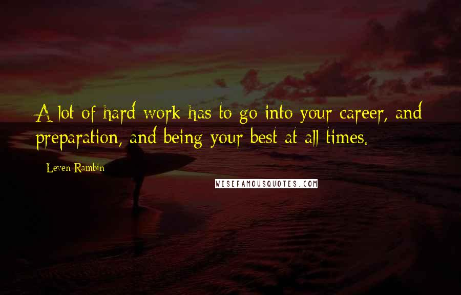 Leven Rambin quotes: A lot of hard work has to go into your career, and preparation, and being your best at all times.