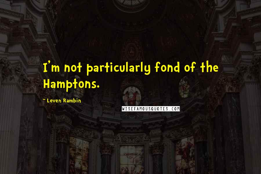 Leven Rambin quotes: I'm not particularly fond of the Hamptons.