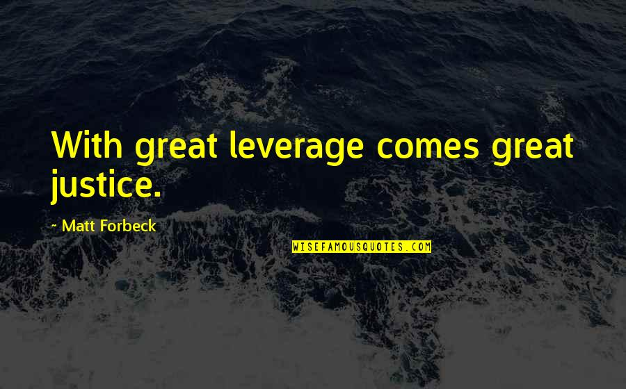 Leverage Nate Quotes By Matt Forbeck: With great leverage comes great justice.